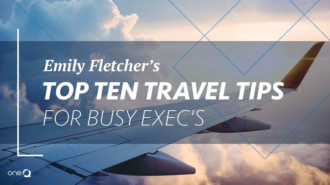 Emily Fletcher's Top Ten Travel Tips for Busy Exec's - Simply One Question - One Q