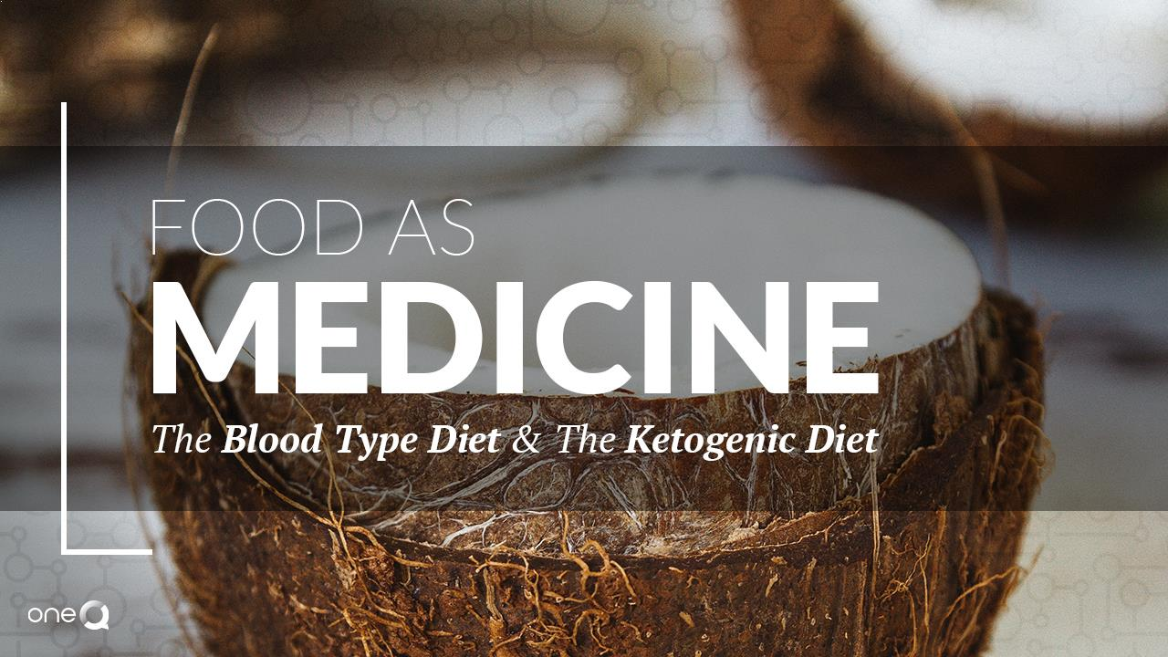 Food As Medicine, The Blood Type Diet and The Ketogenic Diet - Simply One Question - One Q