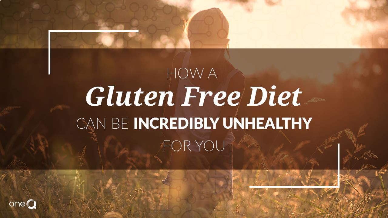 How a Gluten Free Diet Can Be Incredibly Unhealthy For You - Simply One Question - One Q