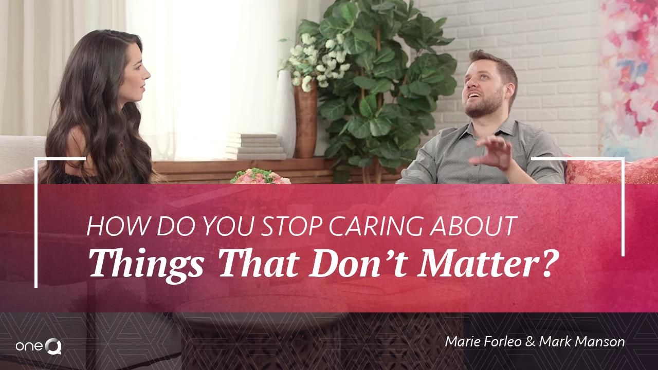 How Do You Stop Caring About Things That Don't Matter? - Simply One Question - One Q