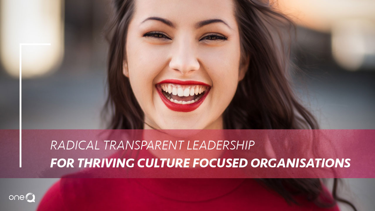 Radical Transparent Leadership for Thriving Culture Focused Organisations - Simply One Question - One Q