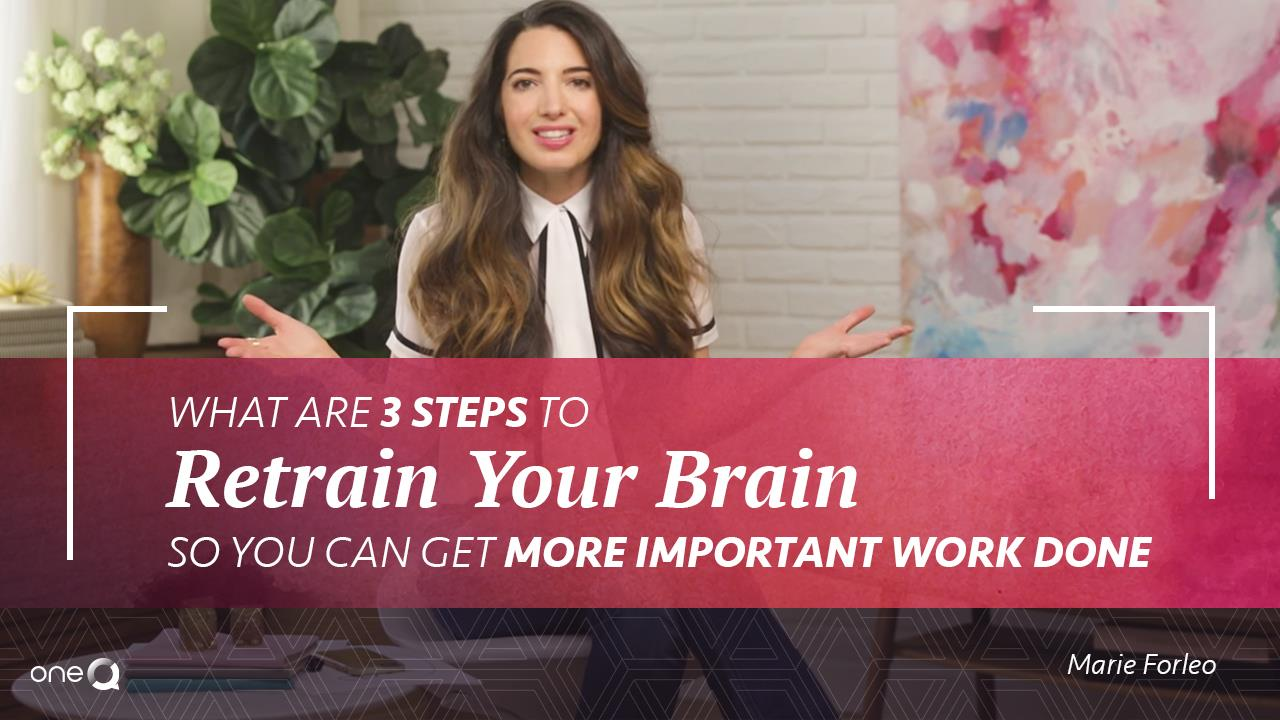 What Are 3 Steps to Retrain Your Brain so You Can Get More Important Work Done? - Simply One Question - One Q