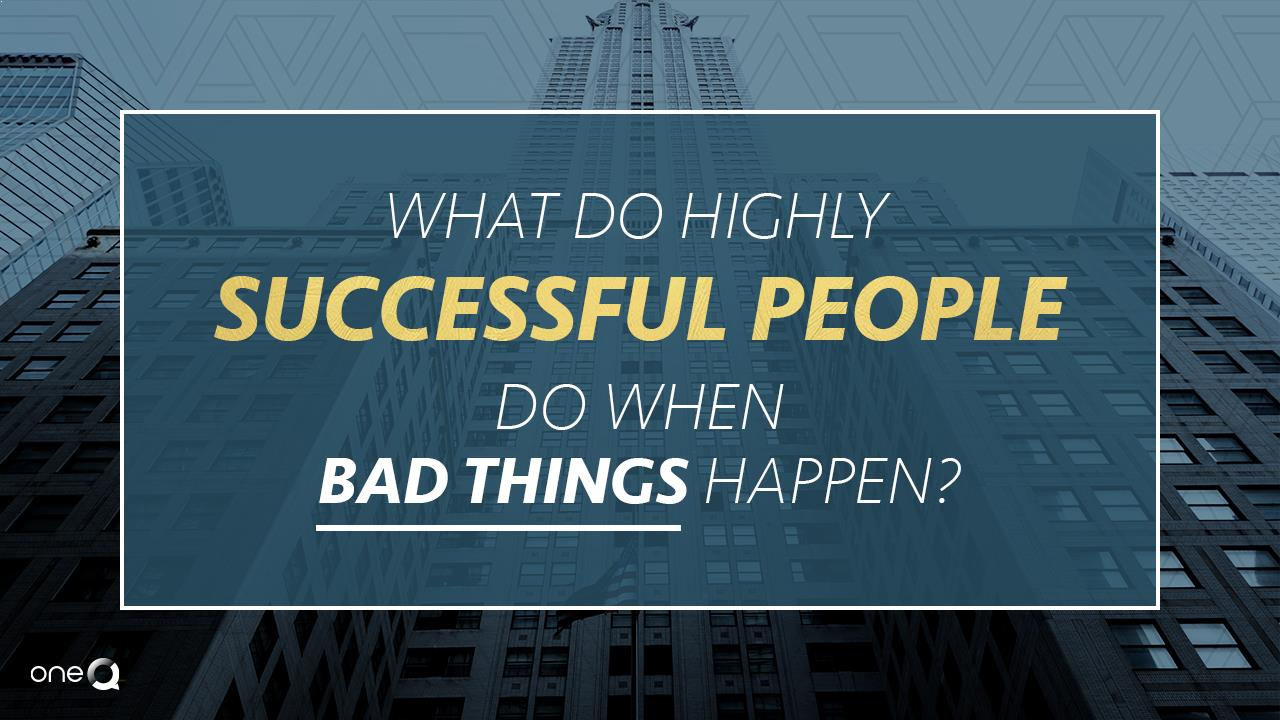 What Do Highly Successful People Do When Bad Things Happen? - Simply One Question - One Q