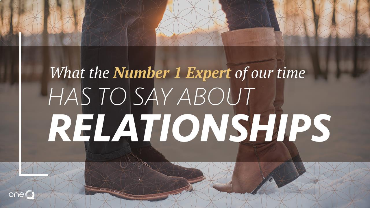 What the Number 1 Expert of Our Time Has to Say About Relationships - Simply One Question - One Q