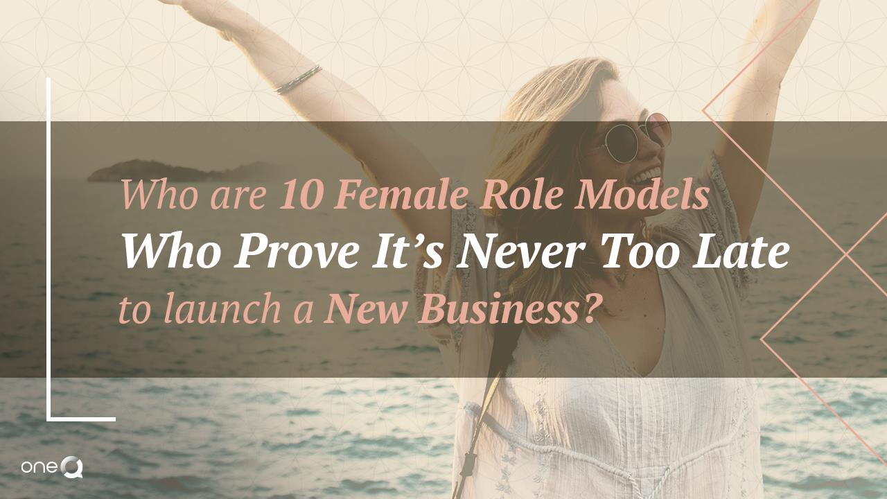 Who are 10 Female Role Models Who Prove It's Never Too Late to Launch a New Business? - Simply One Question - One Q