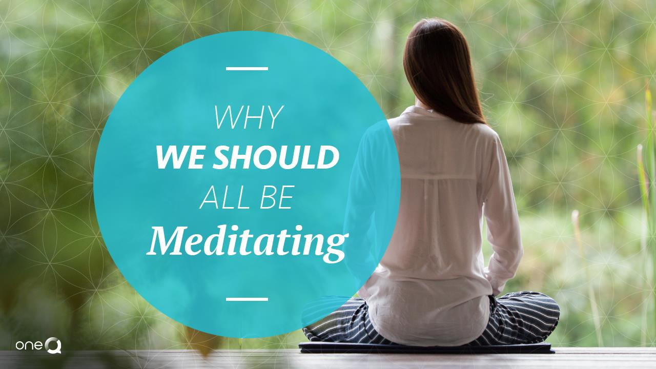 Why We Should All Be Meditating - Simply One Question - One Q